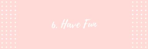 6-have-fun
